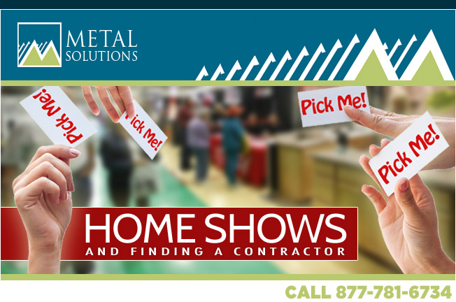 Metal Solutions - Homeshows & Finding a Contractor